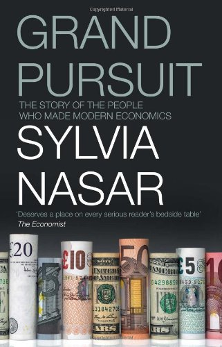 The Best Introductions to Economics - Grand Pursuit: The Story of the People Who Made Modern Economics by Sylvia Nasar