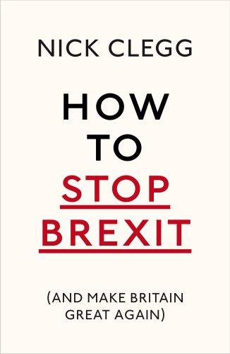 Nick Clegg on his Favourite Books - How To Stop Brexit (And Make Britain Great Again) by Nick Clegg
