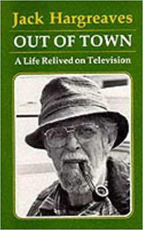 Forgotten Classics - Out of Town: A Life Relived on Television by Jack Hargreaves