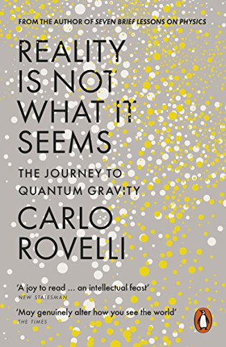 The best books on Science and Wonder - Reality Is Not What It Seems: The Journey to Quantum Gravity by Carlo Rovelli