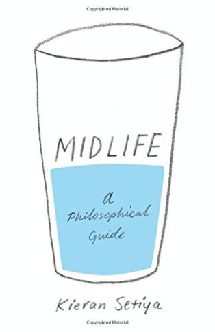 Midlife: A Philosophical Guide by Kieran Setiya