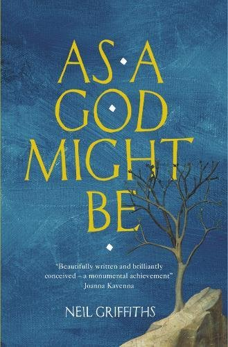 Neil Griffiths recommends the best Indie Fiction of 2017 - As a God Might Be by Neil Griffiths