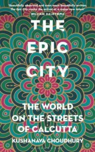 Kushanava Choudhury on Calcutta Influences - The Epic City: The World on the Streets of Calcutta by Kushanava Choudhury