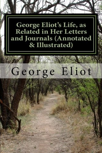 The Best George Eliot Books - George Eliot's Life, as Related in Her Letters and Journals by John Walter Cross