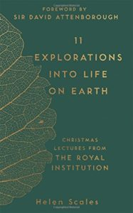 The best books on Ocean Life - 11 Explorations into Life on Earth: Christmas Lectures from the Royal Institution by Helen Scales