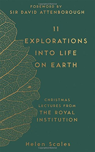 11 Explorations into Life on Earth: Christmas Lectures from the Royal Institution by Helen Scales