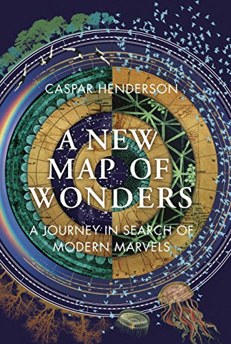 The best books on Science and Wonder - A New Map of Wonders: A Journey in Search of Modern Marvels by Caspar Henderson
