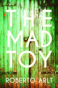 Kushanava Choudhury on Calcutta Influences - The Mad Toy by Roberto Arlt