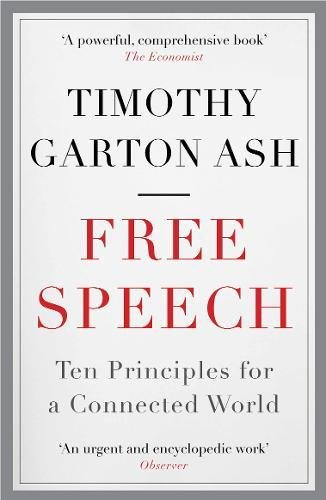 The best books on The History of the Present - Free Speech: Ten Principles for a Connected World by Timothy Garton Ash