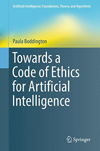 The best books on Ethics for Artificial Intelligence - Towards a Code of Ethics for Artificial Intelligence by Paula Boddington