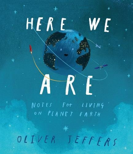 The Best Picture Books of 2017 - Here We Are: Notes for Living on Planet Earth by Oliver Jeffers