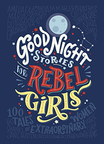 The Best Tween Books of 2017 - Good Night Stories for Rebel Girls by Elena Favilli & Francesca Cavallo