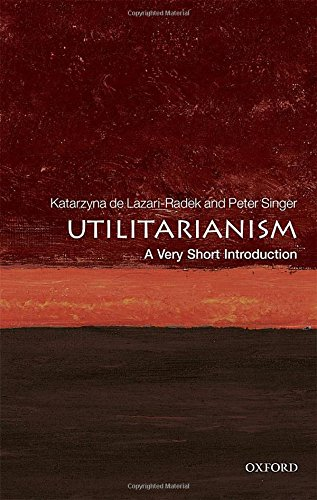 The Best Philosophy Books of 2017 - Utilitarianism: A Very Short Introduction by Katarzyna de Lazari-Radek and Peter Singer