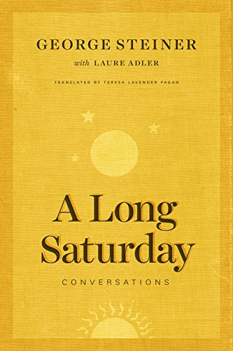 Best Humanist Books of 2017 - A Long Saturday: Conversations by George Steiner & Laura Adler