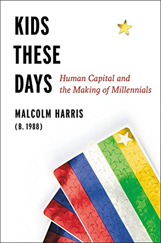 The best books on Millennials - Kids These Days: Human Capital and the Making of Millennials by Malcolm Harris
