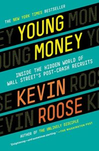 The best books on Millennials - Young Money: Inside the Hidden World of Wall Street's Post-Crash Recruits by Kevin Roose