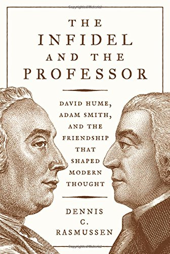 The Infidel and the Professor: David Hume, Adam Smith, and the Friendship That Shaped Modern Thought by Dennis Rasmussen