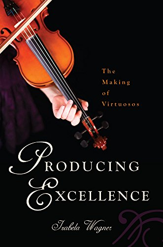 The best books on Millennials: Producing Excellence: The Making of Virtuosos by Izabela Wagner