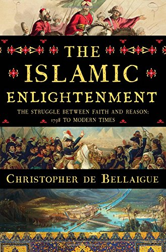 Best Nonfiction Books of 2017 - The Islamic Enlightenment: The Struggle Between Faith and Reason, 1798 to Modern Times by Christopher de Bellaigue