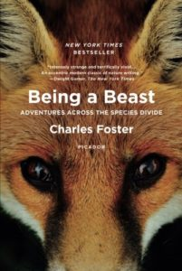 The Best of Nature Writing 2019 - Being a Beast: Adventures Across the Species Divide by Charles Foster