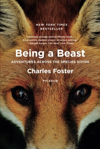 The Best Nature Books of 2018 - Being a Beast: Adventures Across the Species Divide by Charles Foster