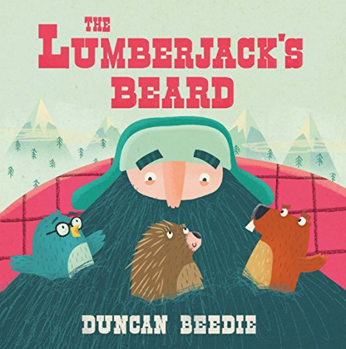 The Best Picture Books of 2017 - The Lumberjack's Beard by Duncan Beedie