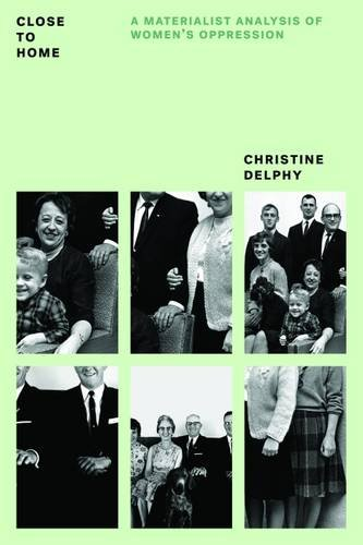 The best books on Millennials: Close to Home: A Materialist Analysis of Women's Oppression by Christine Delphy