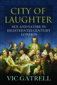 The best books on The Enlightenment - City of Laughter: Sex and Satire in Eighteenth Century London by Vic Gatrell