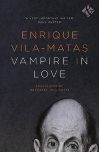 Enrique Vila-Matas on Books that Shaped Him - Vampire in Love by Enrique Vila-Matas