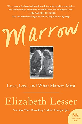 The best books on Emotional Intelligence - Marrow: Love, Loss, and What Matters Most by Elizabeth Lesser