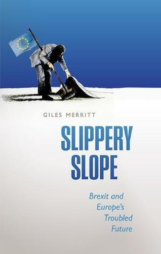The best books on The European Union - Slippery Slope: Brexit and Europe's Troubled Future by Giles Merritt