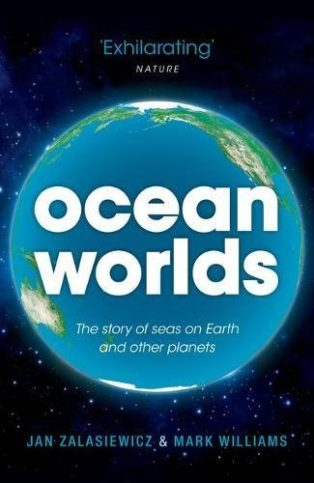Ocean Worlds: The story of seas on Earth and other planets by Jan Zalasiewicz
