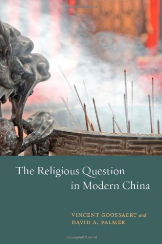 The Religious Question in Modern China by Vincent Goossaert and David Palmer