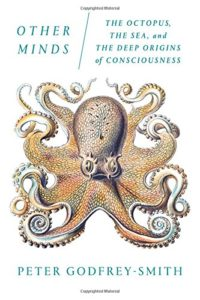 The best books on Consciousness - Other Minds: The Octopus and the Evolution of Intelligent Life by Peter Godfrey-Smith