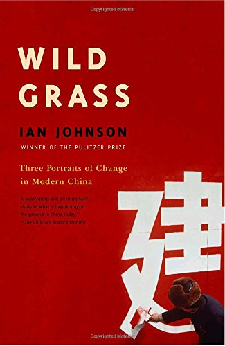 The best books on Religion in China - Wild Grass: Three Portraits of Change in Modern China by Ian Johnson