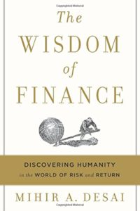 Best Economics Books of 2017 - The Wisdom of Finance: Discovering Humanity in the World of Risk and Return by Mihir Desai