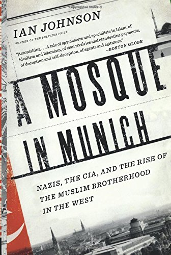 The best books on Religion in China - A Mosque in Munich: Nazis, the CIA, and the Rise of the Muslim Brotherhood in the West by Ian Johnson