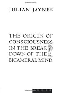 The best books on Consciousness - The Origin of Consciousness in the Breakdown of the Bicameral Mind by Julian Jaynes