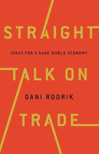 Straight Talk on Trade: Ideas for a Sane World Economy by Dani Rodrik
