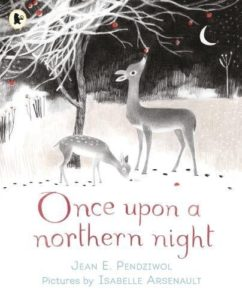 Books about the Weather for Kids - Once Upon a Northern Night by Isabelle Arsenault & Jean E Pendziwol