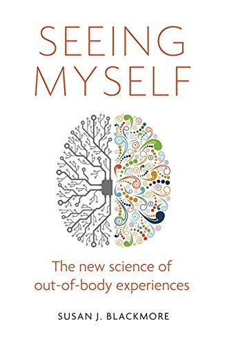 The best books on Consciousness - Seeing Myself: The New Science of Out-of-Body Experiences by Susan Blackmore