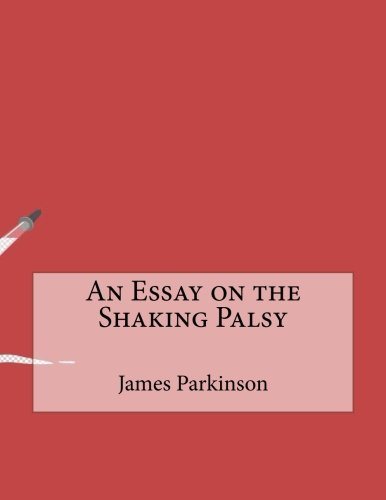The best books on Neuroscience as a Career - An Essay on a Shaking Palsy by James Parkinson