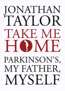 The best books on Neuroscience as a Career - Take Me Home: Parkinson's, My Father, Myself by Jonathan Taylor