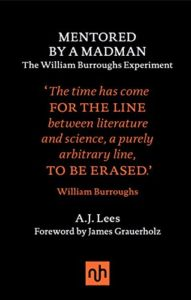 The best books on Neuroscience as a Career - Mentored by A Madman: The William Burroughs Experiment by Andrew Lees