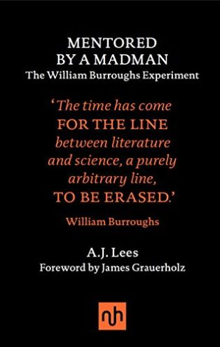 Mentored by A Madman: The William Burroughs Experiment by Andrew Lees