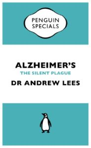 The best books on Neuroscience as a Career - Alzheimer's: An Essential Guide to the Disease and Other Forms of Dementia by Andrew Lees