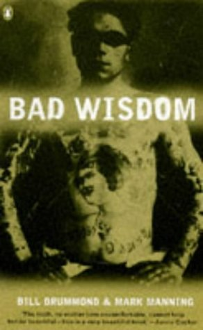 The best books on Immersive Nonfiction - Bad Wisdom by Bill Drummond & Mark Manning