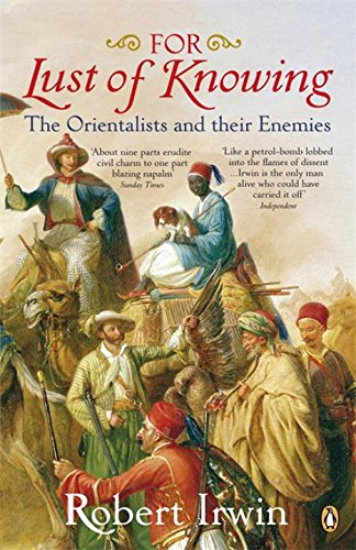 Classics of Arabic Literature - For Lust of Knowing: The Orientalists and Their Enemies by Robert Irwin