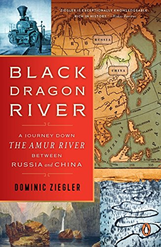 The best books on Asia's Rivers - Black Dragon River: A Journey Down the Amur River Between Russia and China by Dominic Ziegler