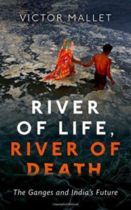 The best books on Asia's Rivers - River of Life, River of Death: The Ganges and India's Future by Victor Mallet